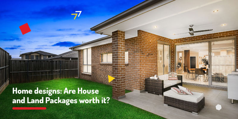 Home designs: Are House and Land Packages worth it?