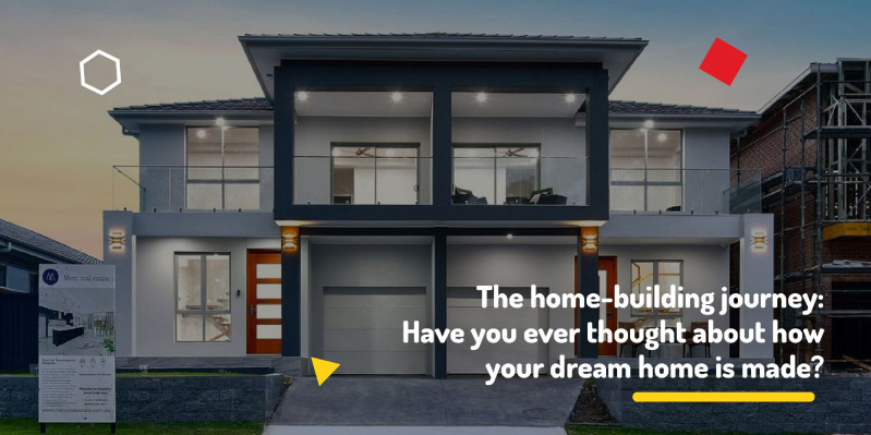 The Home-Building Journey: Have You Ever Thought About How Your Dream Home is Made?