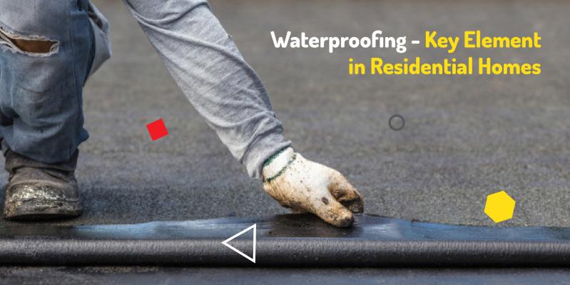 Waterproofing – Key Element in Residential Homes