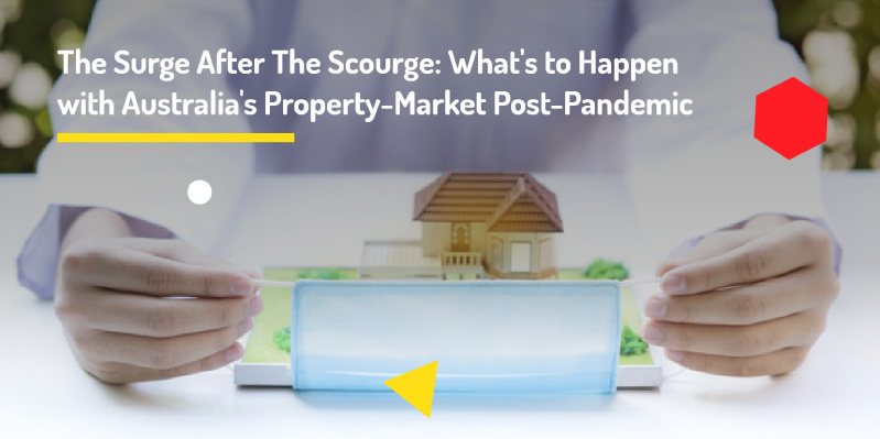 The Surge After The Scourge: What's to Happen with Australia's Property-Market Post-Pandemic