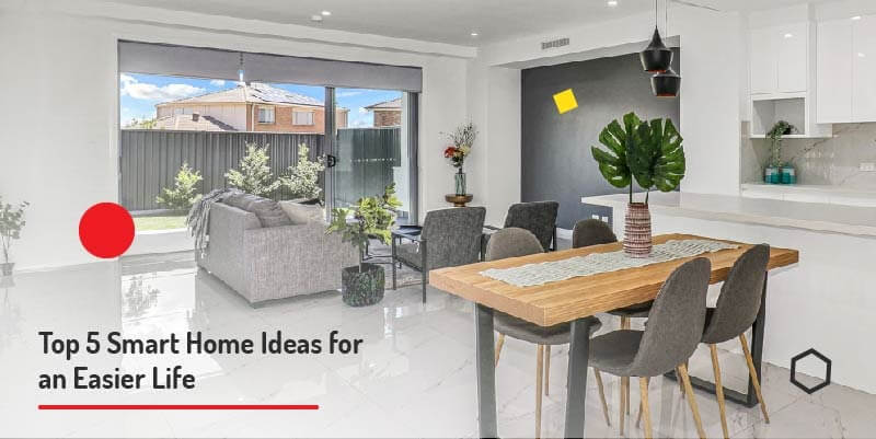 Top 5 Smart Home Ideas for an Easier Life