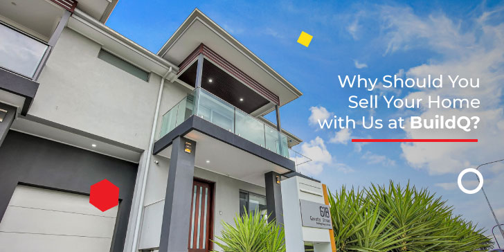 Why Should You Sell Your Home with Us at BuildQ?