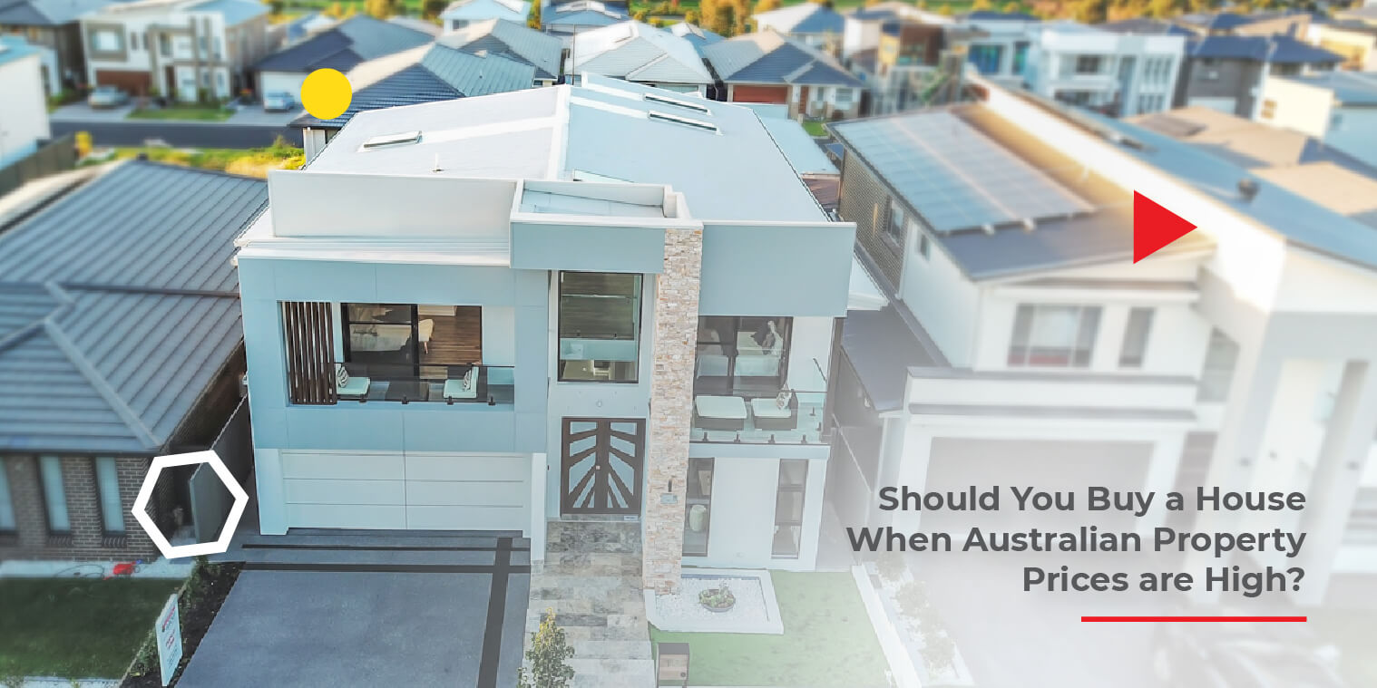 Should You Buy a House When Australian Property Prices are High?
