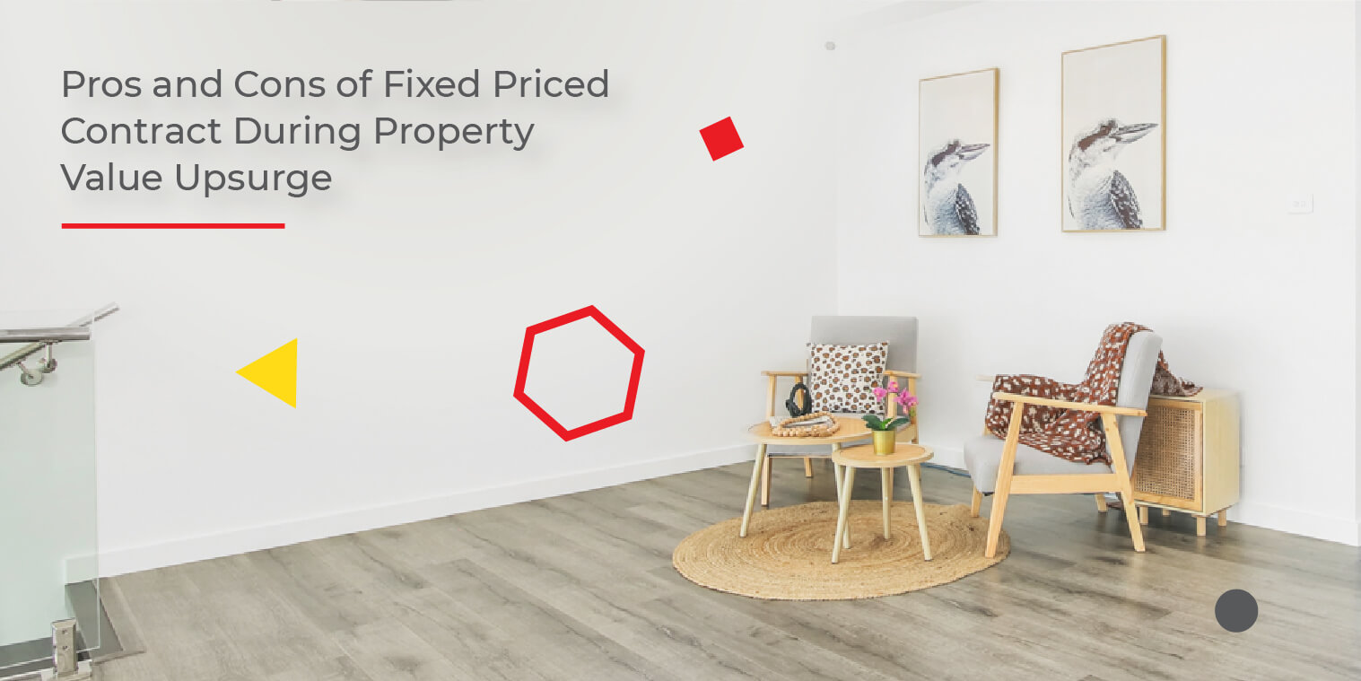 Pros and Cons of Fixed Priced Contract During Property Value Upsurge