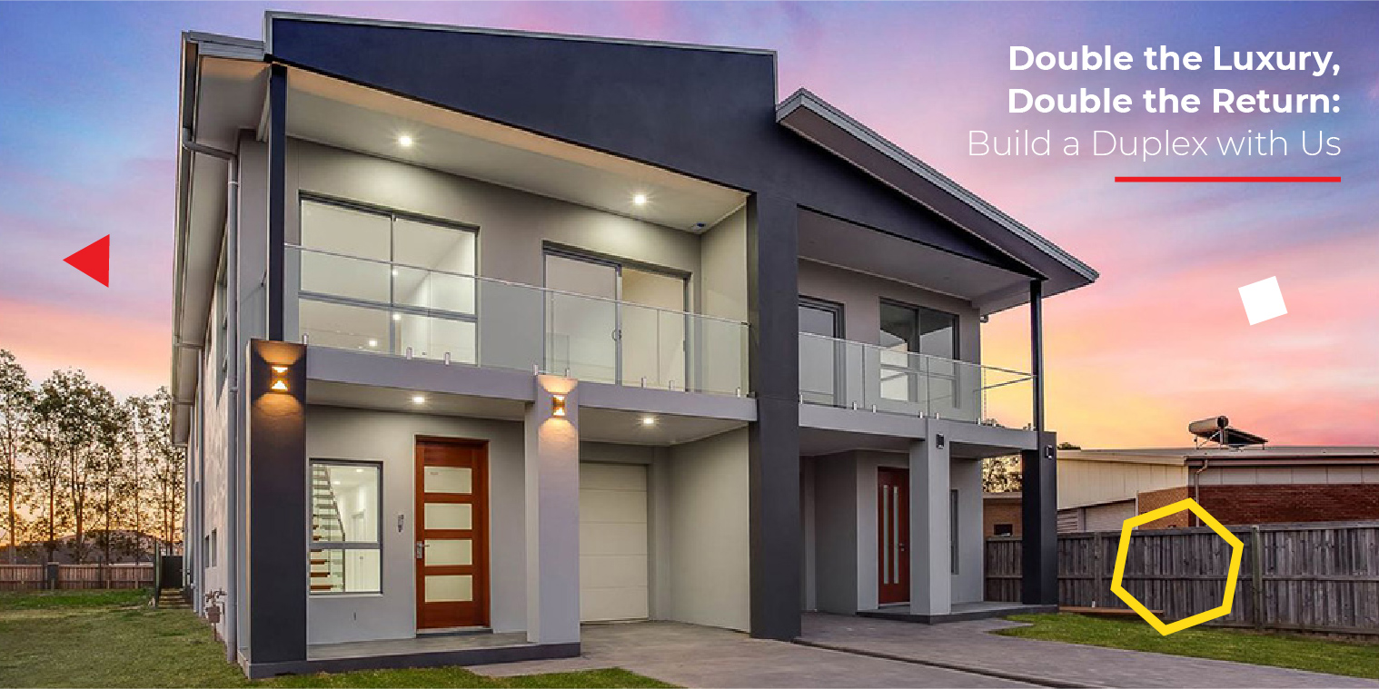 Double the Luxury, Double the Return : Build a duplex with us