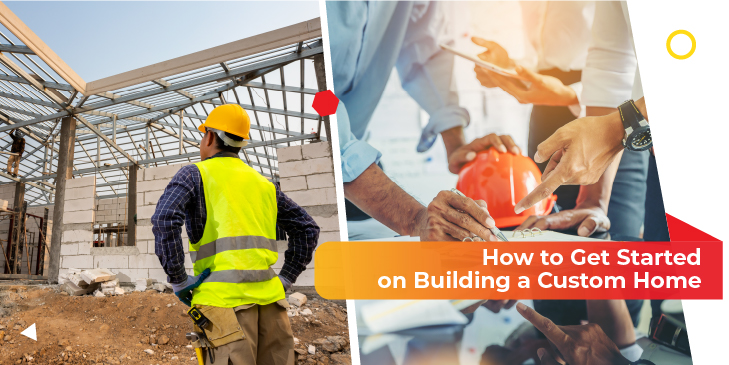 How to Get Started on Building a Custom Home?